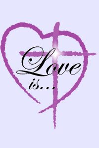 Our topic for Lent 2021: Love is...
